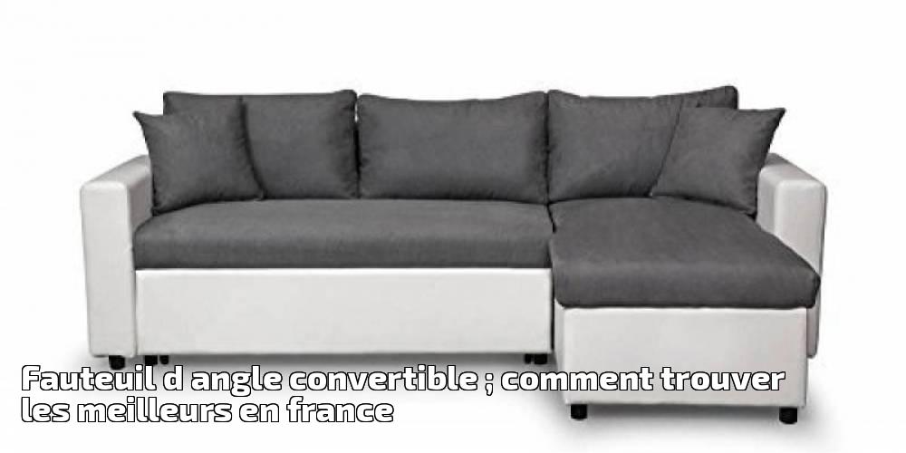 Fauteuil d angle convertible comment trouver les meilleurs en france pour 2019 meubles de salon - Trouver des meubles de salon pour vous ...