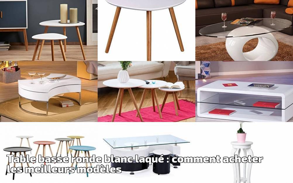 Table Basse Ronde Blanc Laque Comment Acheter Les