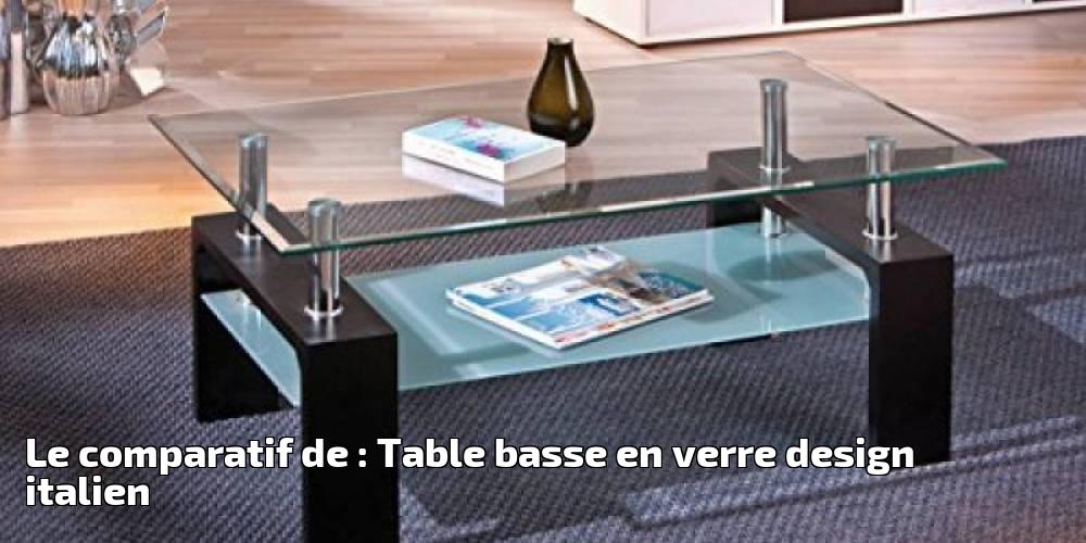 le comparatif de table basse en verre design italien pour 2018 meubles de salon