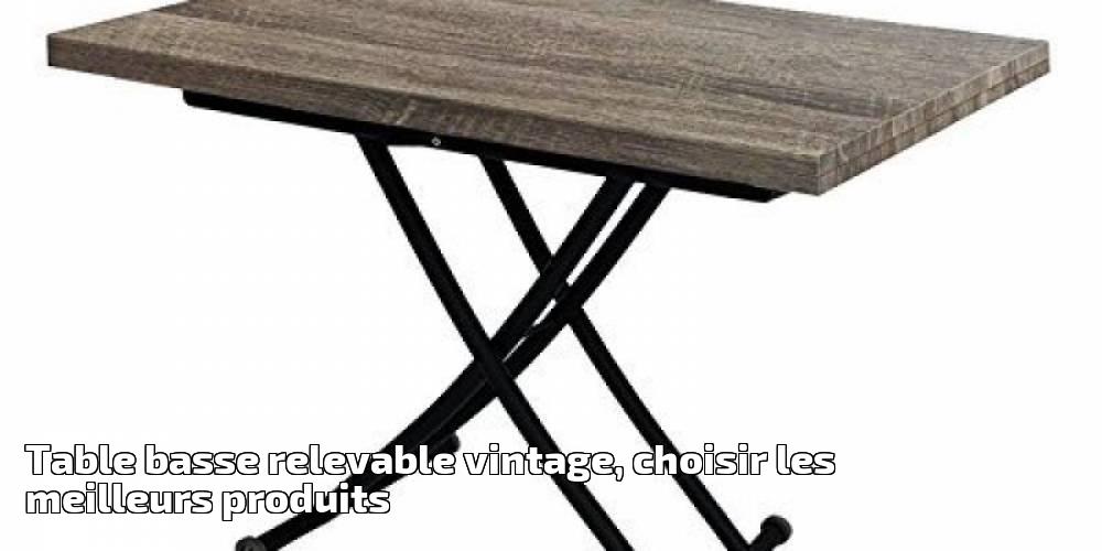 Table Basse Relevable Vintage Choisir Les Meilleurs